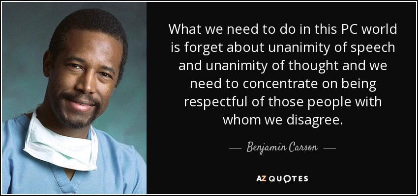 quote-what-we-need-to-do-in-this-pc-world-is-forget-about-unanimity-of-speech-and-unanimity-benjamin-carson-4-95-83.jpg