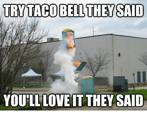 try-tacobell-they-said-youll-love-it-they-said-5718411.png.1877386bbc6b15ab6117a00c45c392cf.png